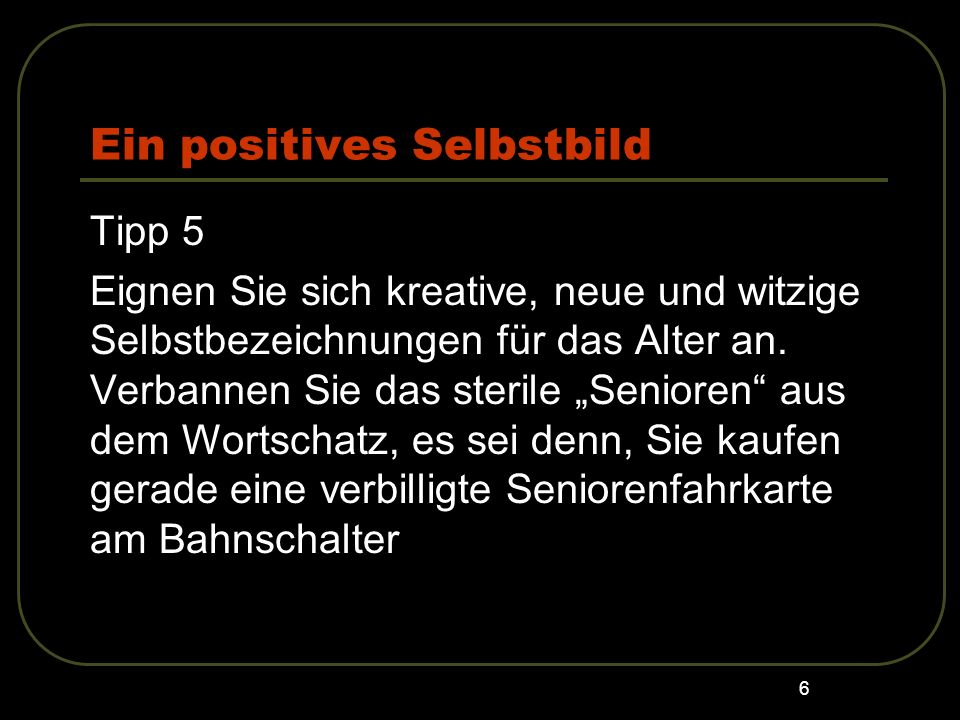 7 Ein positives Selbstbild Tipp 6 Deuten Sie die Realität zum eigenen Vorteil.