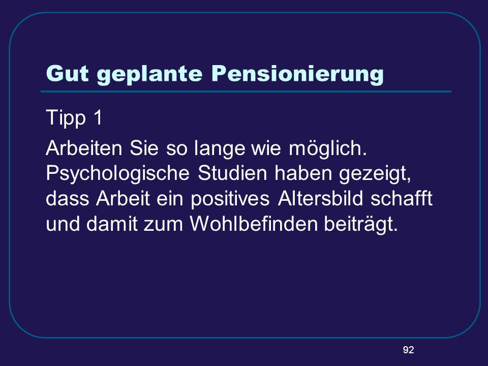 92 Gut geplante Pensionierung Tipp 1 Arbeiten Sie so lange wie möglich. Psychologische Studien haben gezeigt, dass Arbeit ein positives Altersbild sch