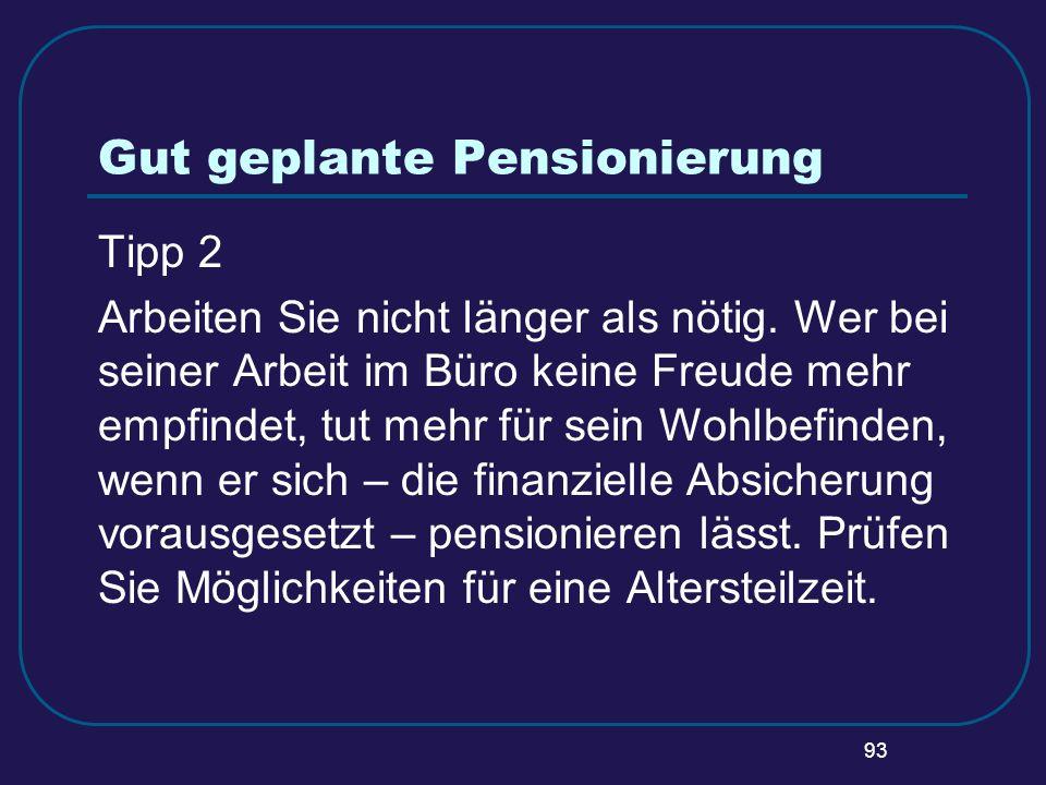 93 Gut geplante Pensionierung Tipp 2 Arbeiten Sie nicht länger als nötig. Wer bei seiner Arbeit im Büro keine Freude mehr empfindet, tut mehr für sein