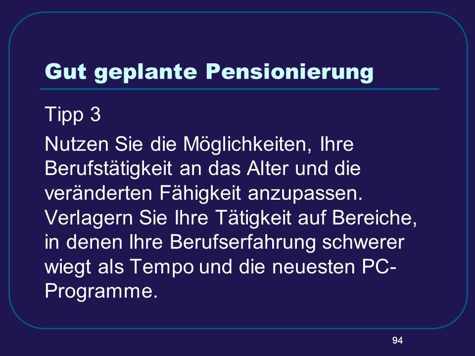 94 Gut geplante Pensionierung Tipp 3 Nutzen Sie die Möglichkeiten, Ihre Berufstätigkeit an das Alter und die veränderten Fähigkeit anzupassen. Verlage