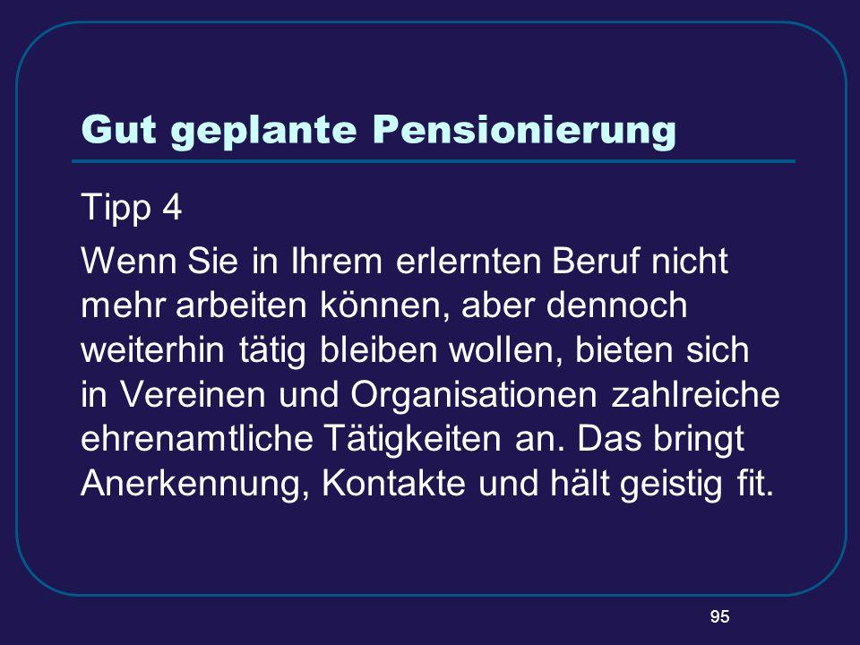 95 Gut geplante Pensionierung Tipp 4 Wenn Sie in Ihrem erlernten Beruf nicht mehr arbeiten können, aber dennoch weiterhin tätig bleiben wollen, bieten