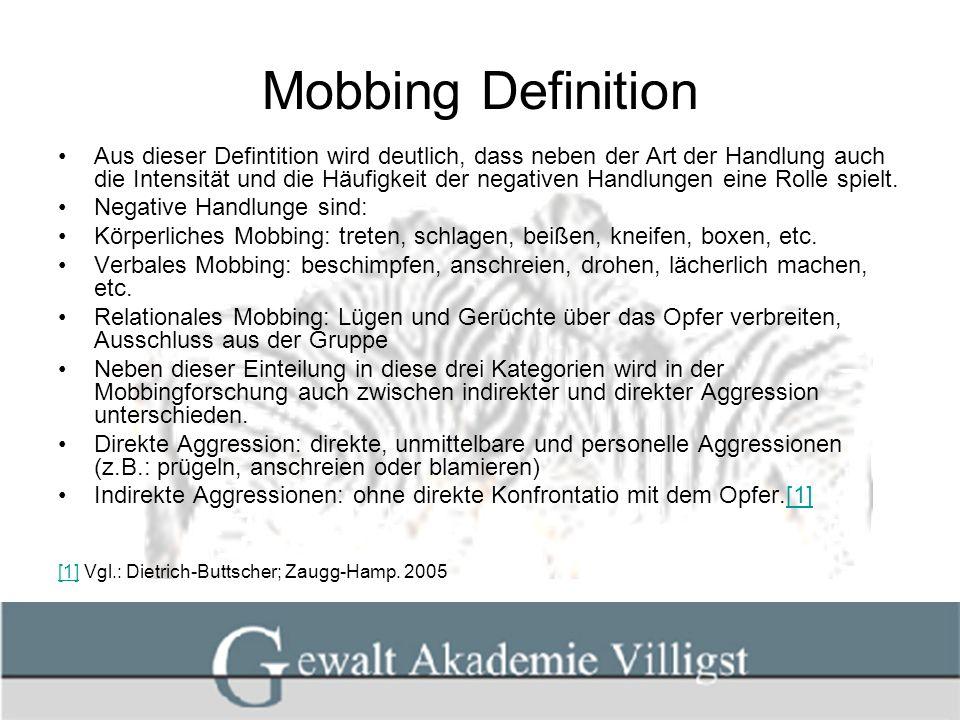 Mobbing Definition Aus dieser Defintition wird deutlich, dass neben der Art der Handlung auch die Intensität und die Häufigkeit der negativen Handlung