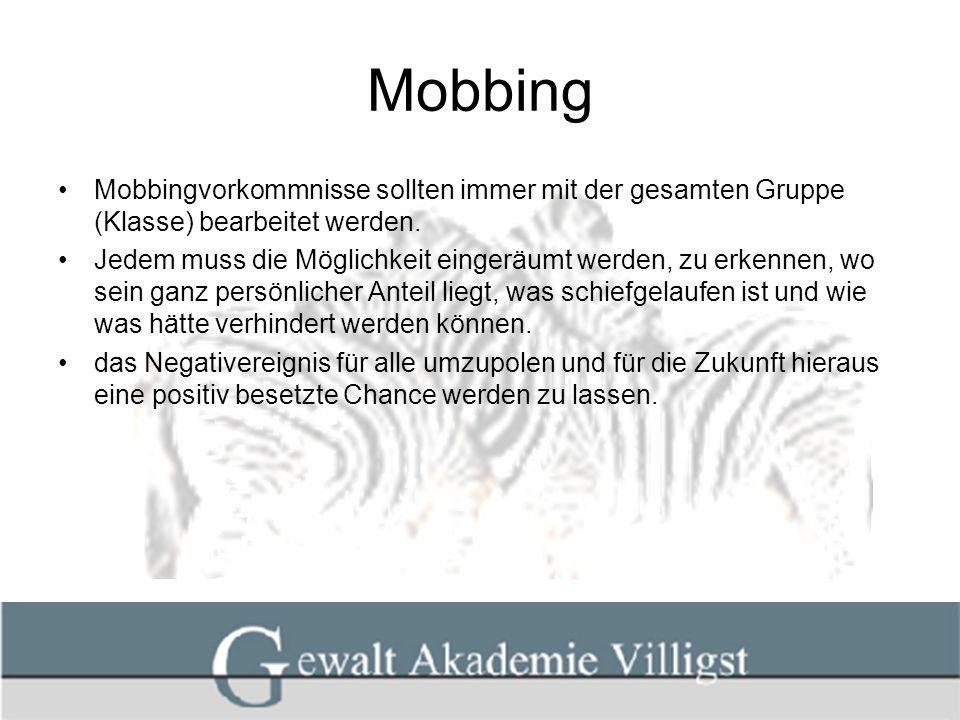 Mobbing Mobbingvorkommnisse sollten immer mit der gesamten Gruppe (Klasse) bearbeitet werden. Jedem muss die Möglichkeit eingeräumt werden, zu erkenne