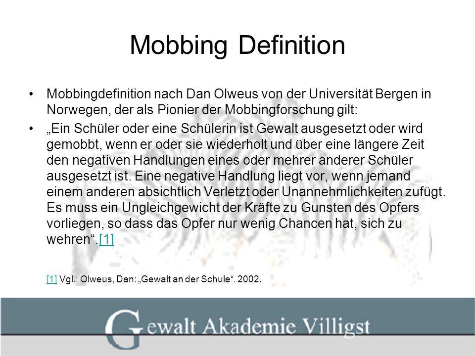 Mobbing Definition Mobbingdefinition nach Dan Olweus von der Universität Bergen in Norwegen, der als Pionier der Mobbingforschung gilt: Ein Schüler od