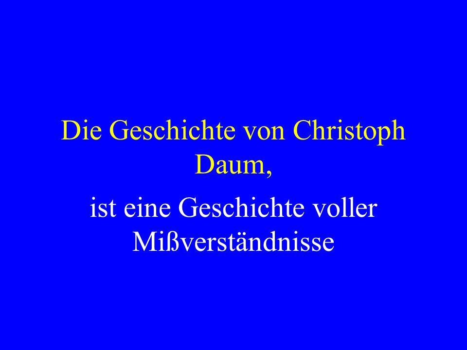 Die Geschichte von Christoph Daum, ist eine Geschichte voller Mißverständnisse