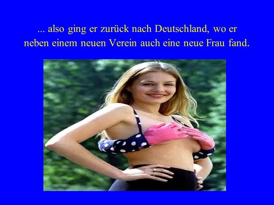 ... also ging er zurück nach Deutschland, wo er neben einem neuen Verein auch eine neue Frau fand.