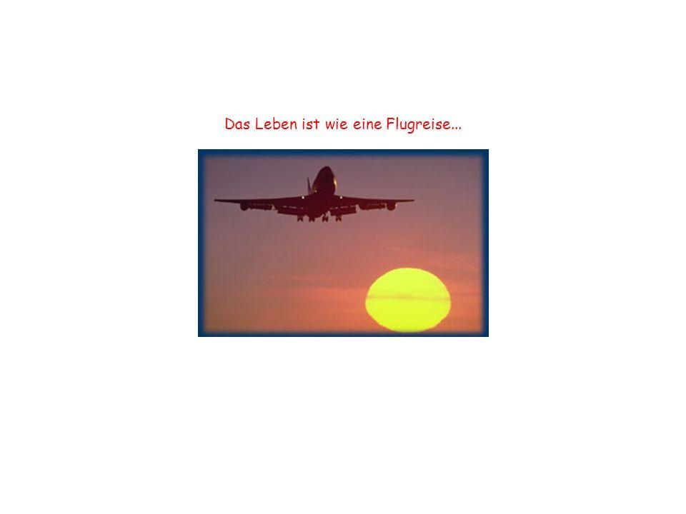 Das Leben ist wie eine Flugreise...
