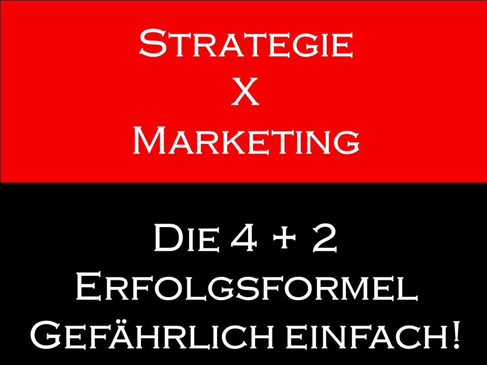 Strategie X Marketing Die 4 + 2 Erfolgsformel Gefährlich einfach!