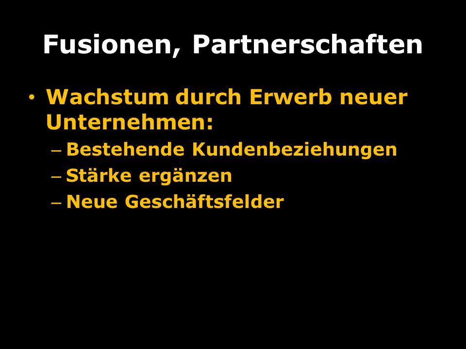Fusionen, Partnerschaften Wachstum durch Erwerb neuer Unternehmen: – Bestehende Kundenbeziehungen – Stärke ergänzen – Neue Geschäftsfelder