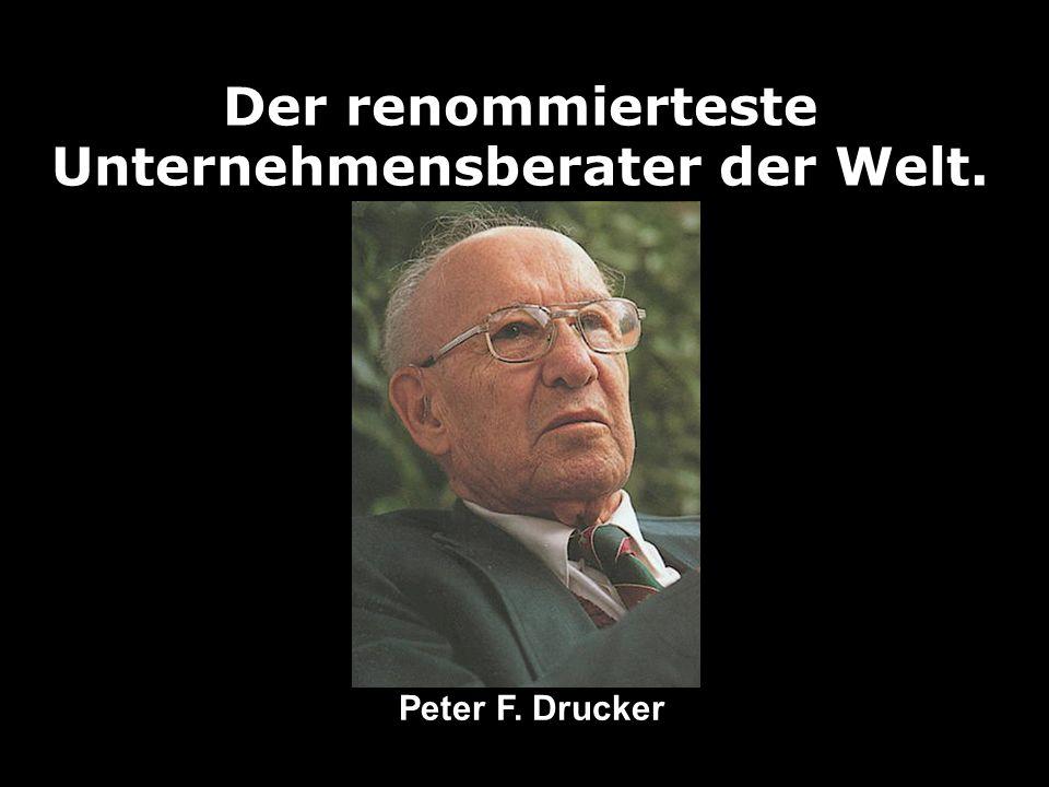 Der renommierteste Unternehmensberater der Welt. Peter F. Drucker