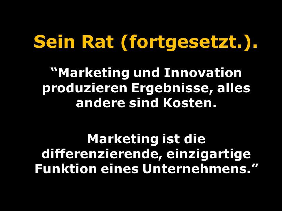 Sein Rat (fortgesetzt.). Marketing und Innovation produzieren Ergebnisse, alles andere sind Kosten.