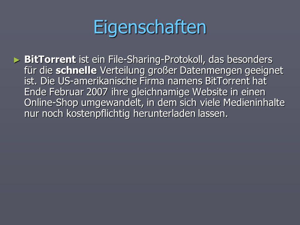 Eigenschaften BitTorrent ist ein File-Sharing-Protokoll, das besonders für die schnelle Verteilung großer Datenmengen geeignet ist. Die US-amerikanisc