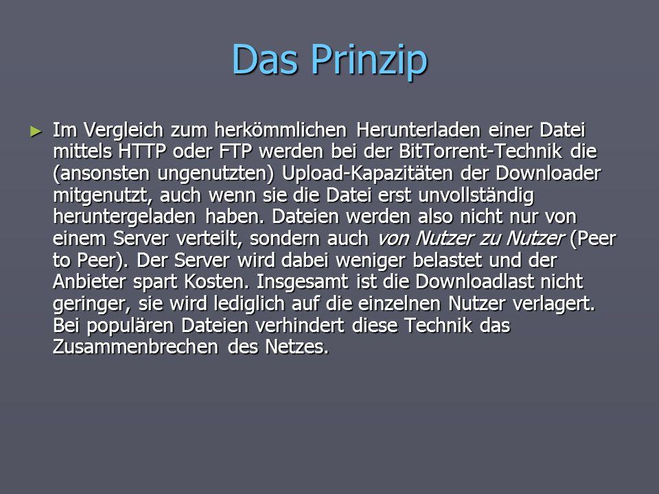 Das Prinzip Im Vergleich zum herkömmlichen Herunterladen einer Datei mittels HTTP oder FTP werden bei der BitTorrent-Technik die (ansonsten ungenutzte