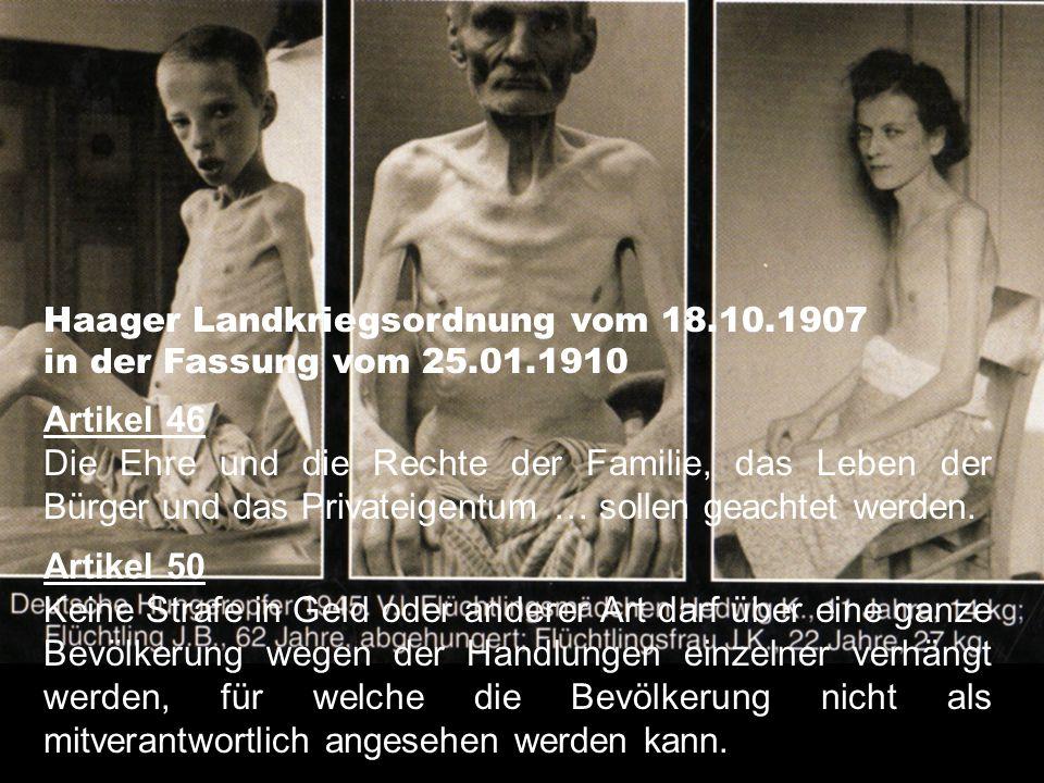 Haager Landkriegsordnung vom 18.10.1907 in der Fassung vom 25.01.1910 Artikel 46 Die Ehre und die Rechte der Familie, das Leben der Bürger und das Privateigentum … sollen geachtet werden.