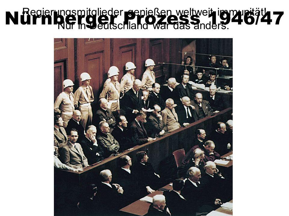Nürnberger Prozess 1946/47 Regierungsmitglieder genießen weltweit immunität.