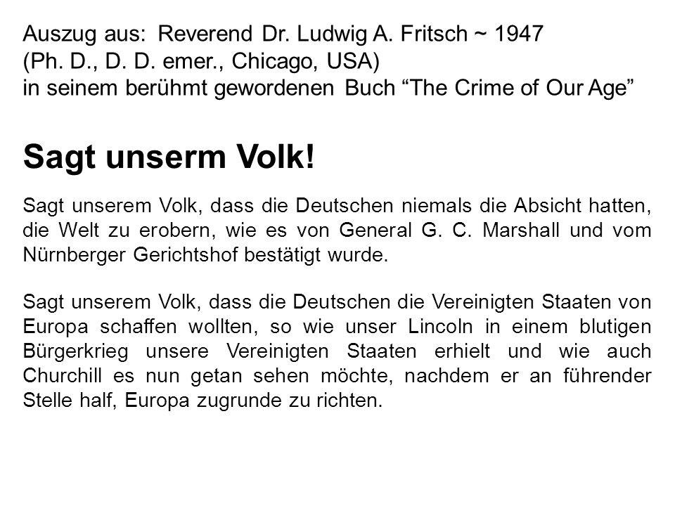 Sagt unserem Volk, dass die Deutschen niemals die Absicht hatten, die Welt zu erobern, wie es von General G.