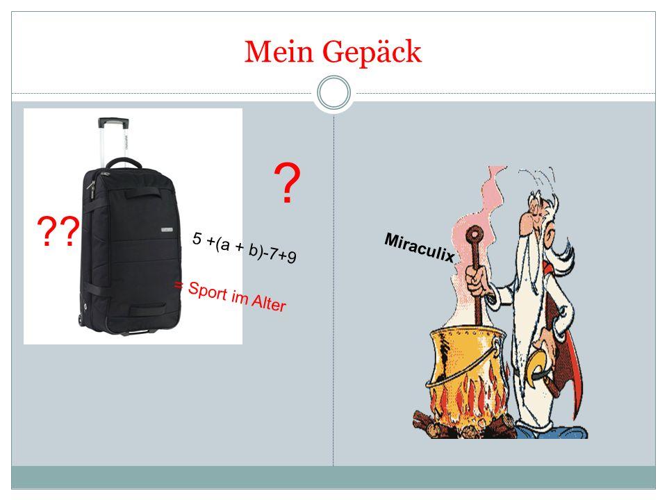 Mein Gepäck 5 +(a + b)-7+9 = Sport im Alter ? ?? Miraculix