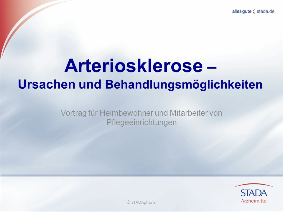 Arteriosklerose – Ursachen und Behandlungsmöglichkeiten Vortrag für Heimbewohner und Mitarbeiter von Pflegeeinrichtungen © STADApharm