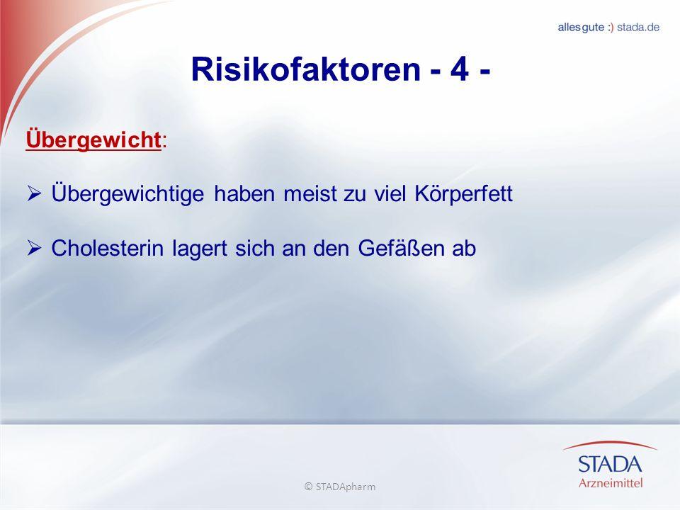 Risikofaktoren - 4 - Übergewicht: Übergewichtige haben meist zu viel Körperfett Cholesterin lagert sich an den Gefäßen ab © STADApharm