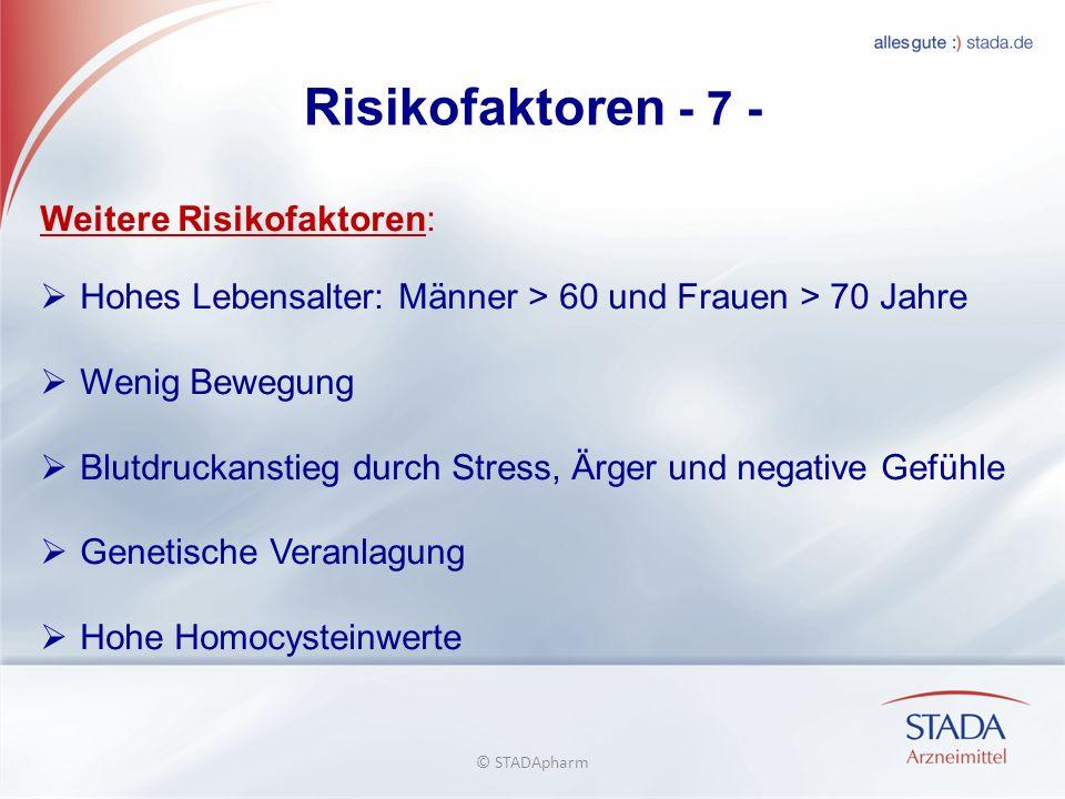 Risikofaktoren - 7 - Weitere Risikofaktoren: Hohes Lebensalter: Männer > 60 und Frauen > 70 Jahre Wenig Bewegung Blutdruckanstieg durch Stress, Ärger