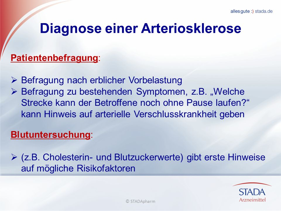 Diagnose einer Arteriosklerose Patientenbefragung: Befragung nach erblicher Vorbelastung Befragung zu bestehenden Symptomen, z.B. Welche Strecke kann