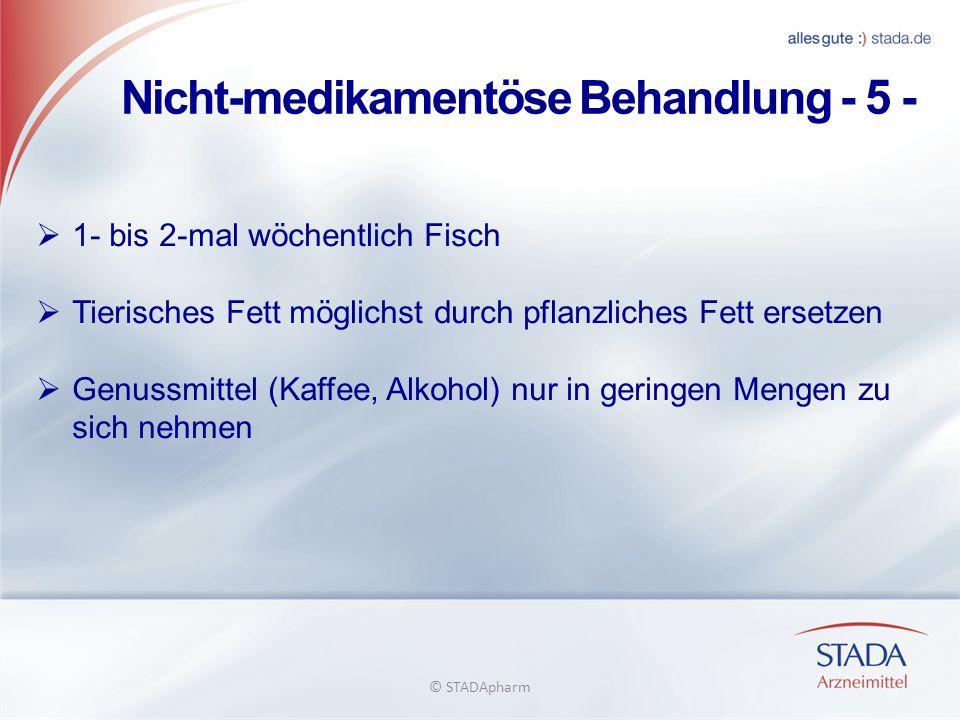Nicht-medikamentöse Behandlung - 5 - 1- bis 2-mal wöchentlich Fisch Tierisches Fett möglichst durch pflanzliches Fett ersetzen Genussmittel (Kaffee, A