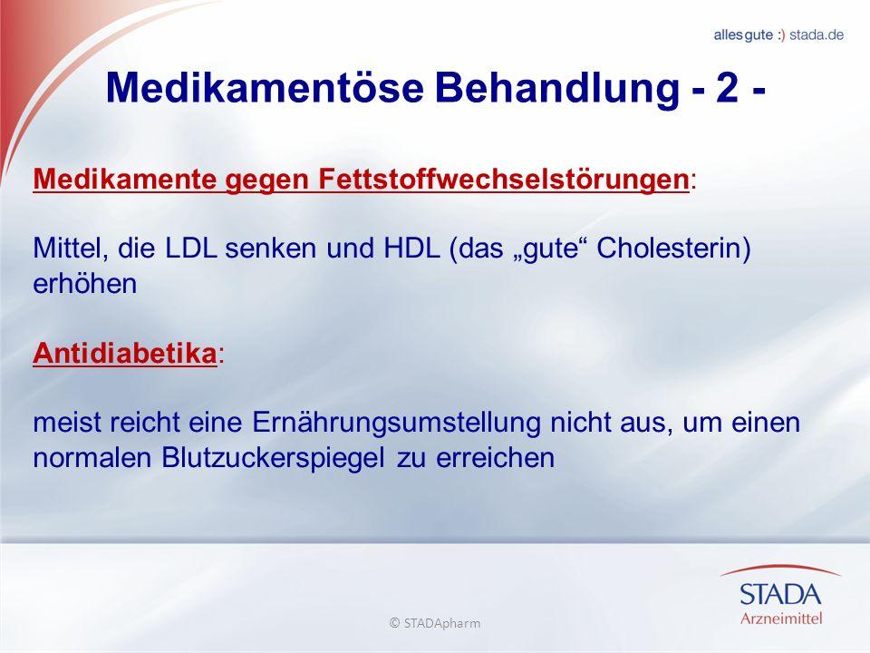 Medikamentöse Behandlung - 2 - Medikamente gegen Fettstoffwechselstörungen: Mittel, die LDL senken und HDL (das gute Cholesterin) erhöhen Antidiabetik
