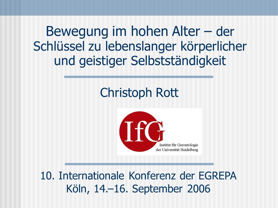 Bewegung im hohen Alter – der Schlüssel zu lebenslanger körperlicher und geistiger Selbstständigkeit Christoph Rott 10.