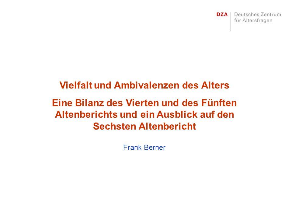 Vielfalt und Ambivalenzen des Alters Eine Bilanz des Vierten und des Fünften Altenberichts und ein Ausblick auf den Sechsten Altenbericht Frank Berner