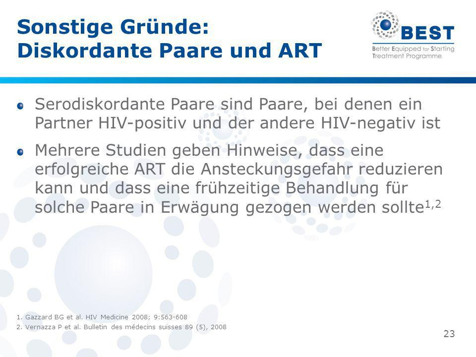 Sonstige Gründe: Diskordante Paare und ART 1. Gazzard BG et al. HIV Medicine 2008; 9:563-608 2. Vernazza P et al. Bulletin des médecins suisses 89 (5)