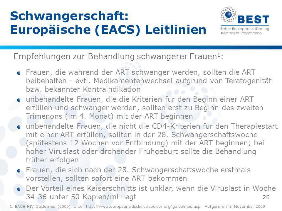 Schwangerschaft: Europäische (EACS) Leitlinien 1. EACS HIV Guidelines (2009). Unter http://www.europeanaidsclinicalsociety.org/guidelines.asp. Aufgeru