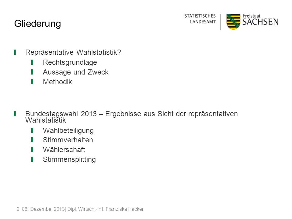 206. Dezember 2013| Dipl. Wirtsch.-Inf. Franziska Hacker Gliederung Repräsentative Wahlstatistik? Rechtsgrundlage Aussage und Zweck Methodik Bundestag