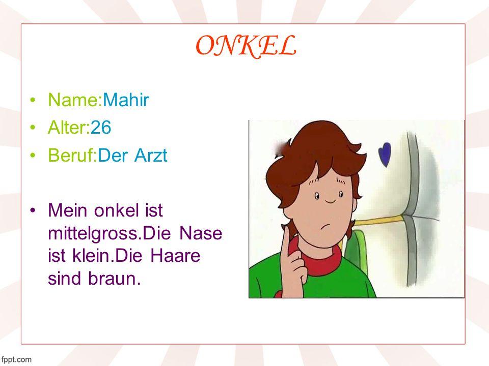 ONKEL Name:Mahir Alter:26 Beruf:Der Arzt Mein onkel ist mittelgross.Die Nase ist klein.Die Haare sind braun.