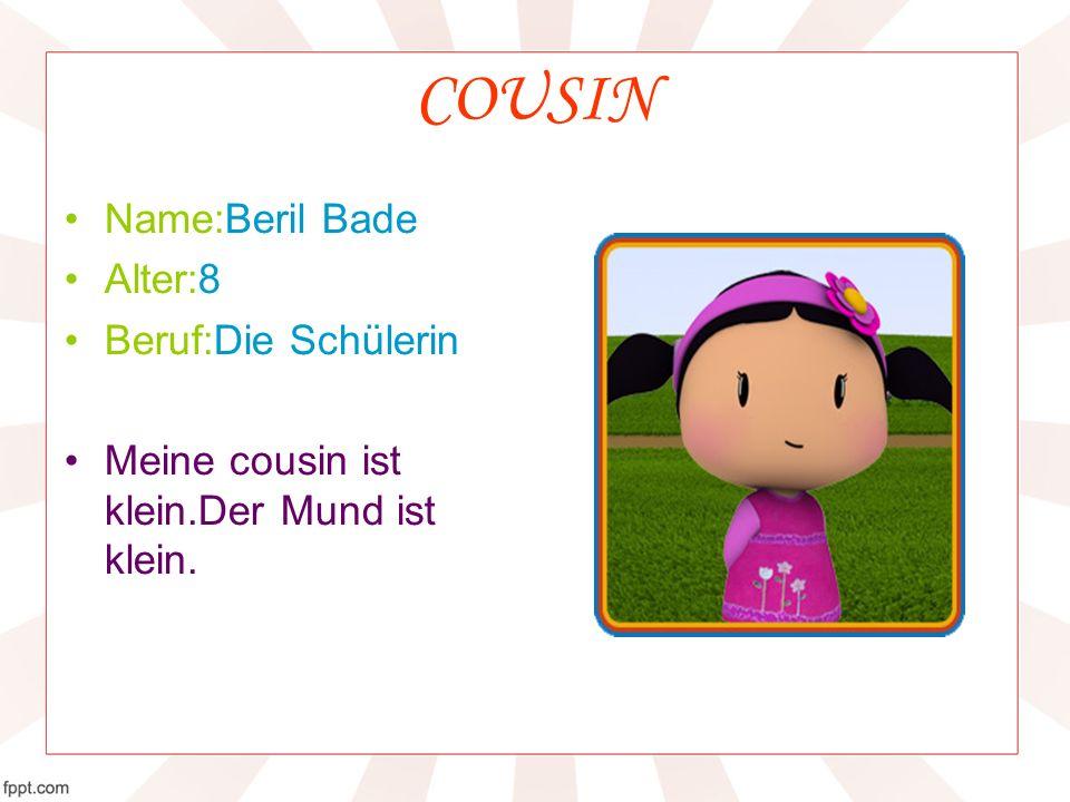 COUSIN Name:Beril Bade Alter:8 Beruf:Die Schülerin Meine cousin ist klein.Der Mund ist klein.