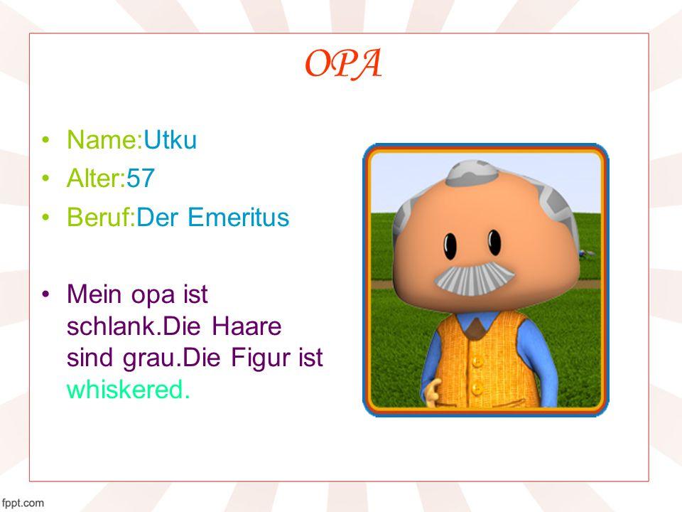 OPA Name:Utku Alter:57 Beruf:Der Emeritus Mein opa ist schlank.Die Haare sind grau.Die Figur ist whiskered.
