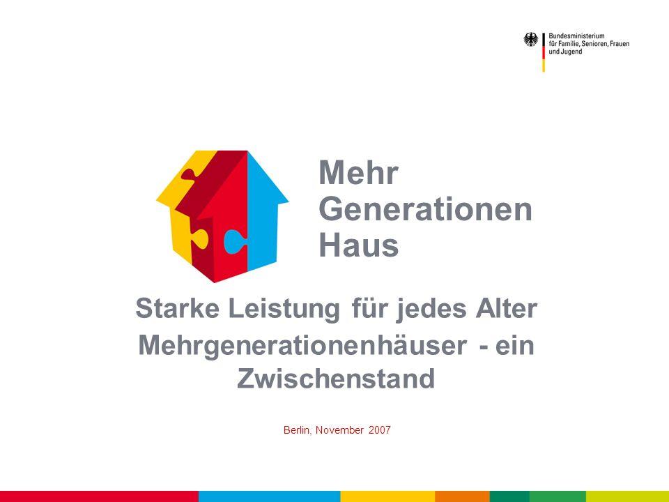 Mehr Generationen Haus Starke Leistung für jedes Alter Mehrgenerationenhäuser - ein Zwischenstand Berlin, November 2007