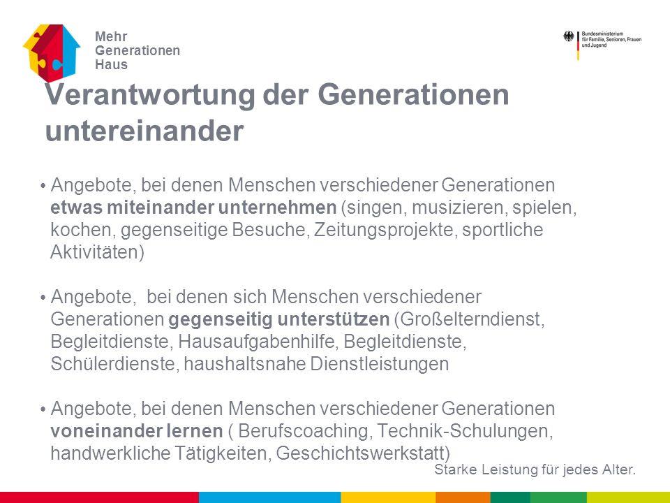 Starke Leistung für jedes Alter. Mehr Generationen Haus Verantwortung der Generationen untereinander Angebote, bei denen Menschen verschiedener Genera