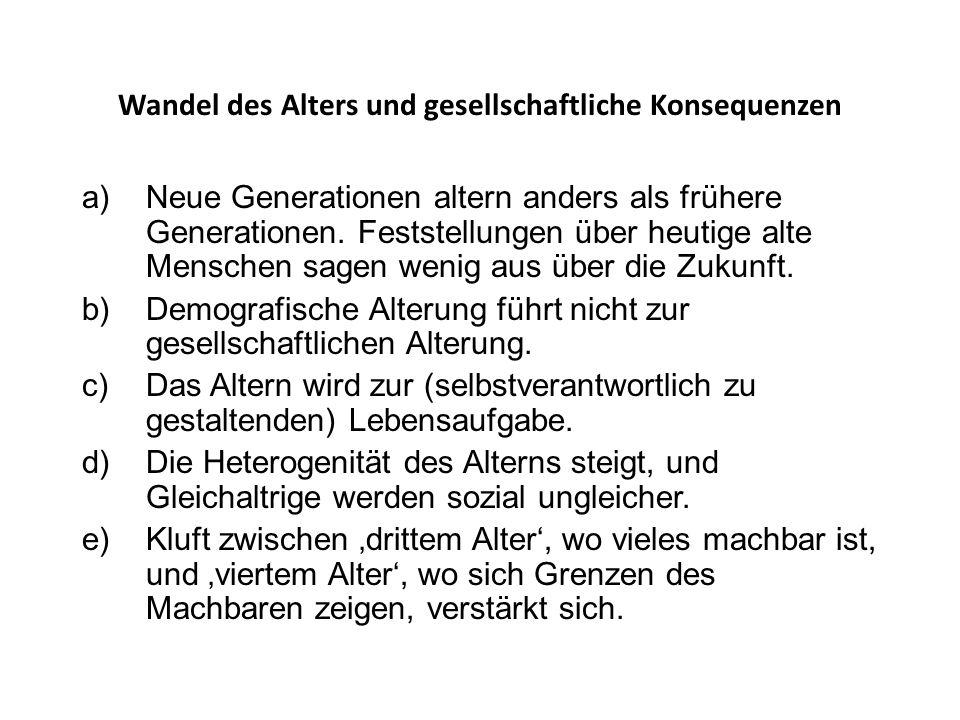 Wandel des Alters und gesellschaftliche Konsequenzen a)Neue Generationen altern anders als frühere Generationen. Feststellungen über heutige alte Mens