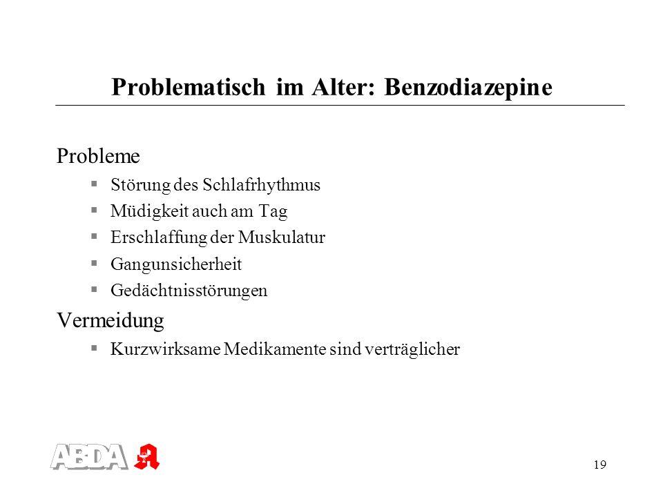 19 Problematisch im Alter: Benzodiazepine Probleme Störung des Schlafrhythmus Müdigkeit auch am Tag Erschlaffung der Muskulatur Gangunsicherheit Gedäc