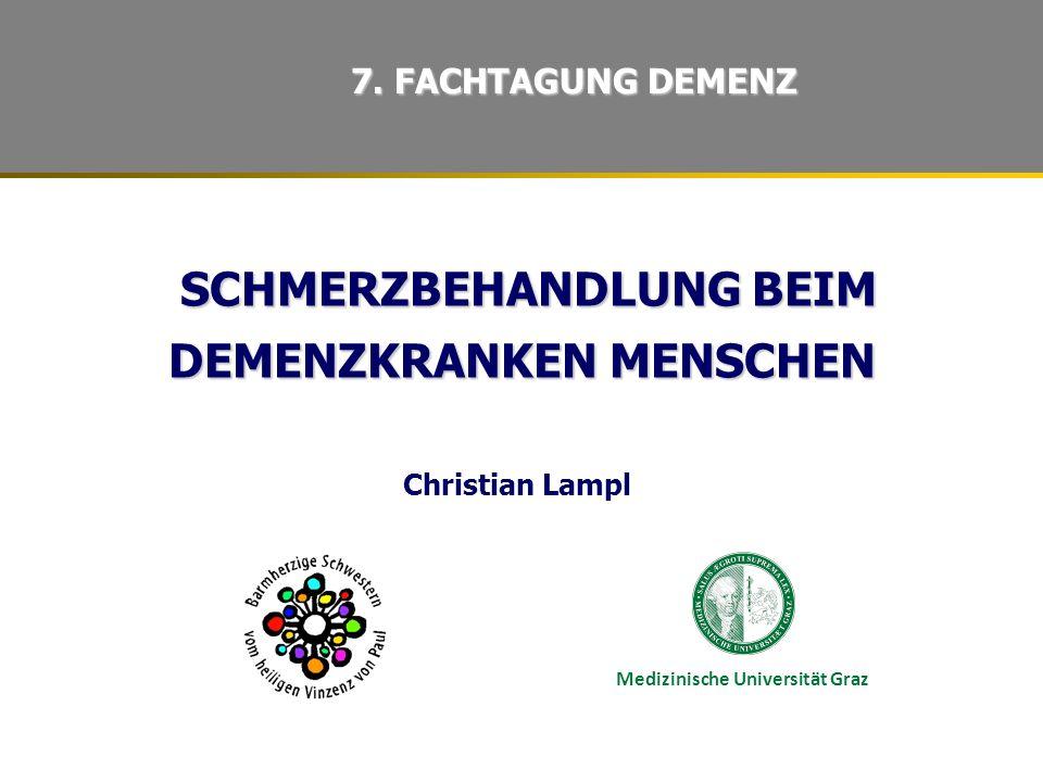 SCHMERZBEHANDLUNG BEIM DEMENZKRANKEN MENSCHEN SCHMERZBEHANDLUNG BEIM DEMENZKRANKEN MENSCHEN Christian Lampl 7.
