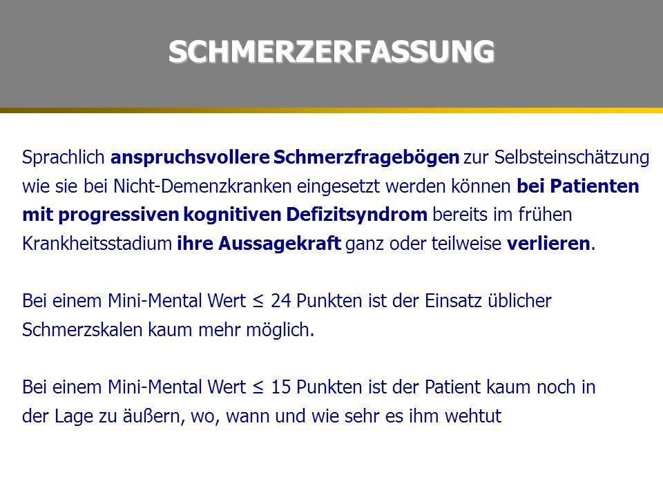 SCHMERZERFASSUNG Sprachlich anspruchsvollere Schmerzfragebögen zur Selbsteinschätzung wie sie bei Nicht-Demenzkranken eingesetzt werden können bei Pat