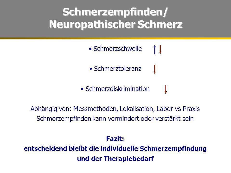 Schmerzempfinden/ Neuropathischer Schmerz Schmerzschwelle Schmerztoleranz Schmerzdiskrimination Abhängig von: Messmethoden, Lokalisation, Labor vs Pra