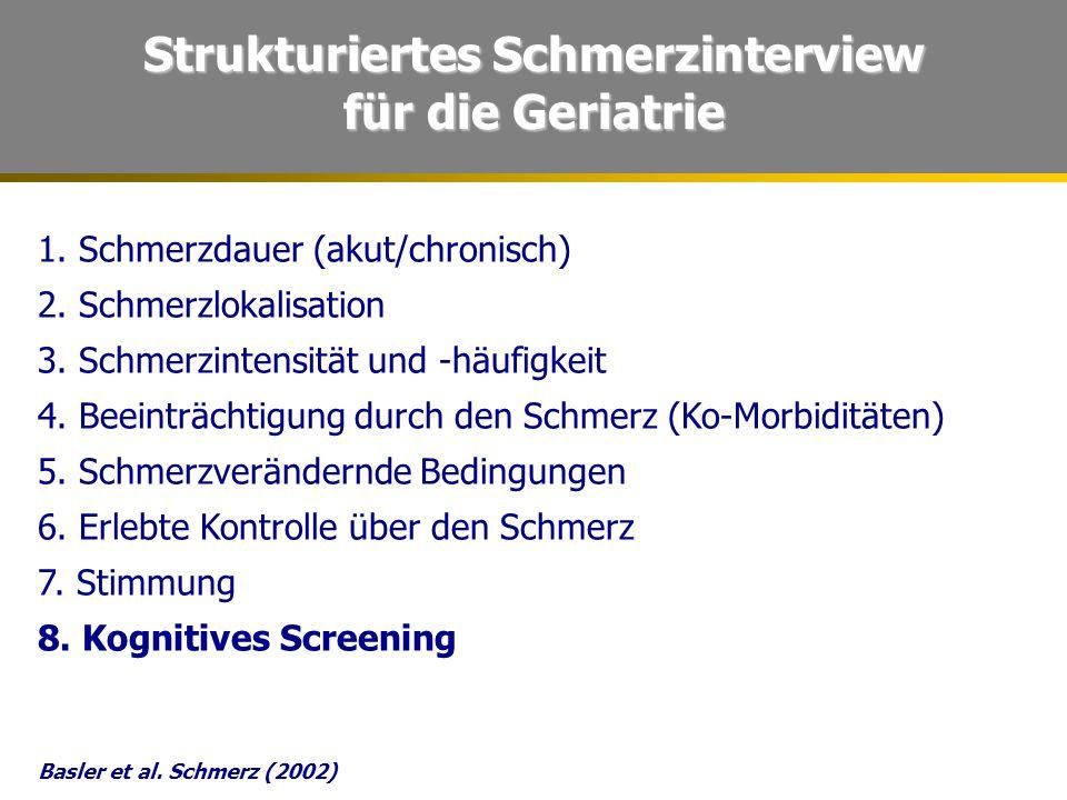 Strukturiertes Schmerzinterview für die Geriatrie 1. Schmerzdauer (akut/chronisch) 2. Schmerzlokalisation 3. Schmerzintensität und -häufigkeit 4. Beei