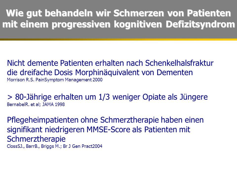 Wie gut behandeln wir Schmerzen von Patienten mit einem progressiven kognitiven Defizitsyndrom Nicht demente Patienten erhalten nach Schenkelhalsfraktur die dreifache Dosis Morphinäquivalent von Dementen Morrison R.S.