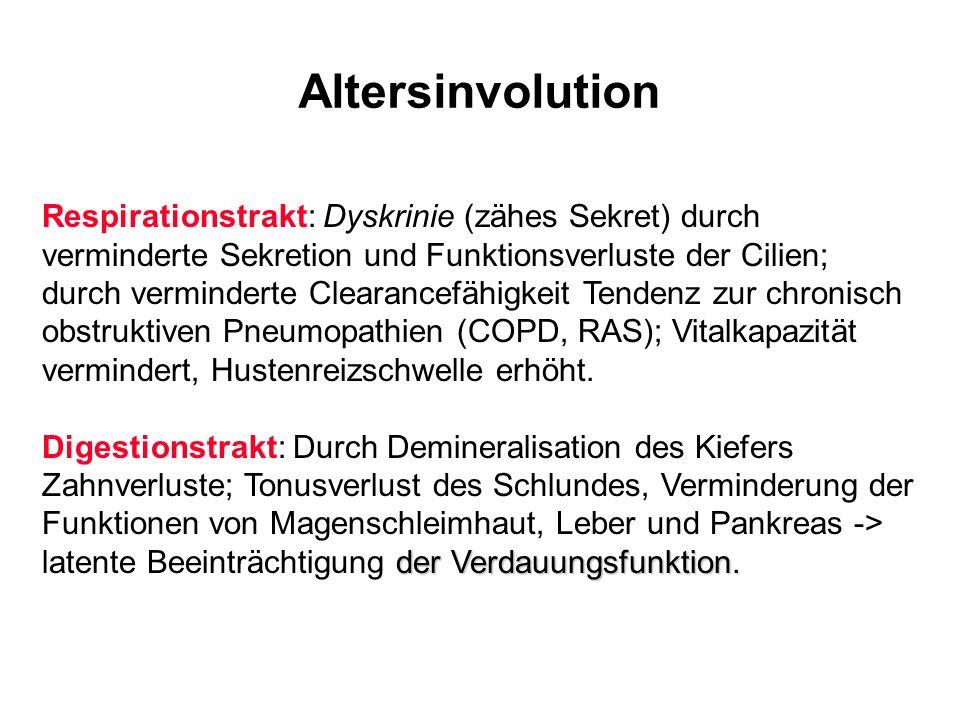 Altersinvolution Respirationstrakt: Dyskrinie (zähes Sekret) durch verminderte Sekretion und Funktionsverluste der Cilien; durch verminderte Clearance
