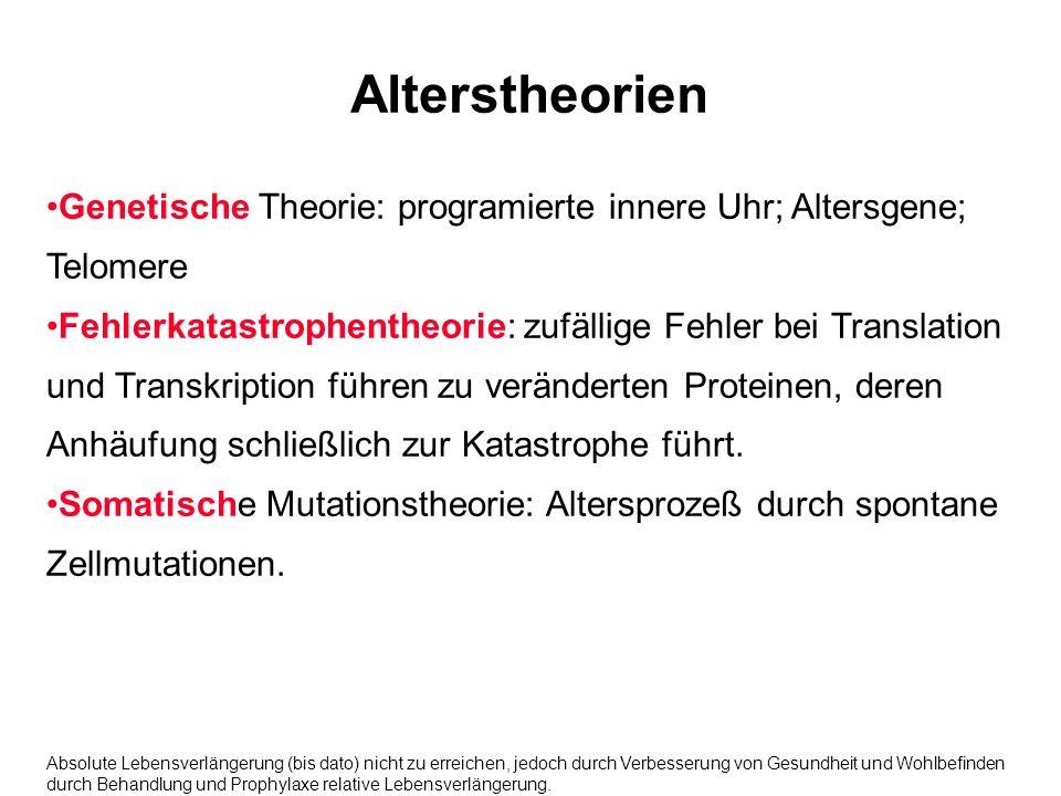 Alterstheorien Genetische Theorie: programierte innere Uhr; Altersgene; Telomere Fehlerkatastrophentheorie: zufällige Fehler bei Translation und Trans