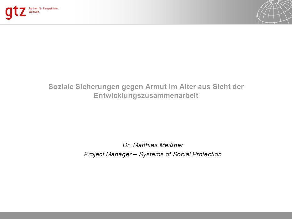 17.05.2014 Seite 1 Soziale Sicherungen gegen Armut im Alter aus Sicht der Entwicklungszusammenarbeit Dr. Matthias Meißner Project Manager – Systems of