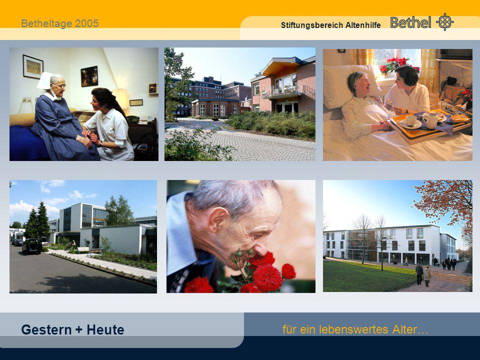 Betheltage 2005 Stiftungsbereich Altenhilfe für ein lebenswertes Alter… Gestern + Heute Haus Abendfrieden, Bethel b.