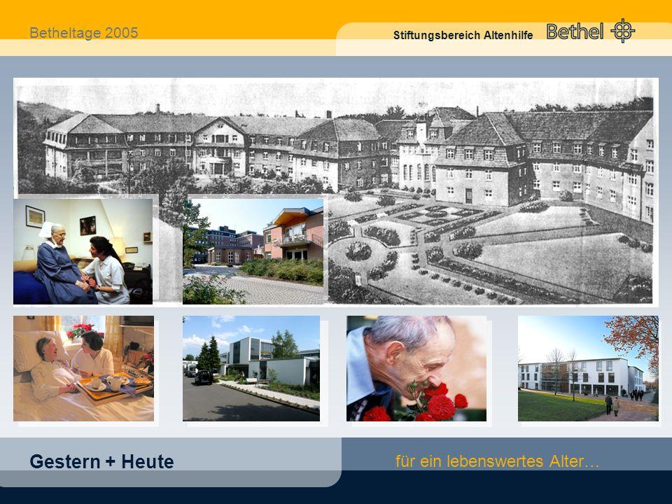 Betheltage 2005 Stiftungsbereich Altenhilfe für ein lebenswertes Alter… Gestern + Heute