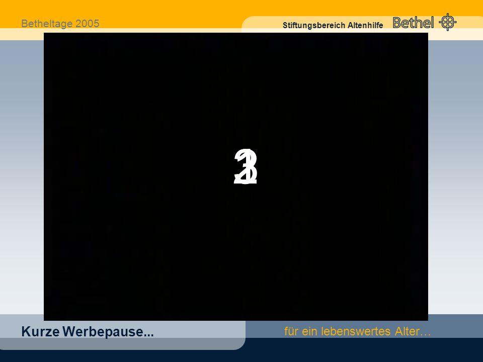 Betheltage 2005 Stiftungsbereich Altenhilfe für ein lebenswertes Alter… Kurze Werbepause... 321